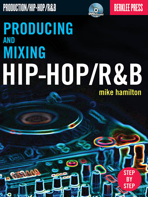 Producing and Mixing Hip-Hop/R&B - Berklee Press